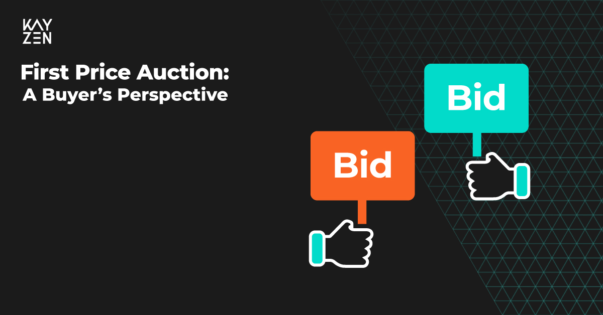 First Price Auction- A Buyer's Perspective - Kayzen Blog