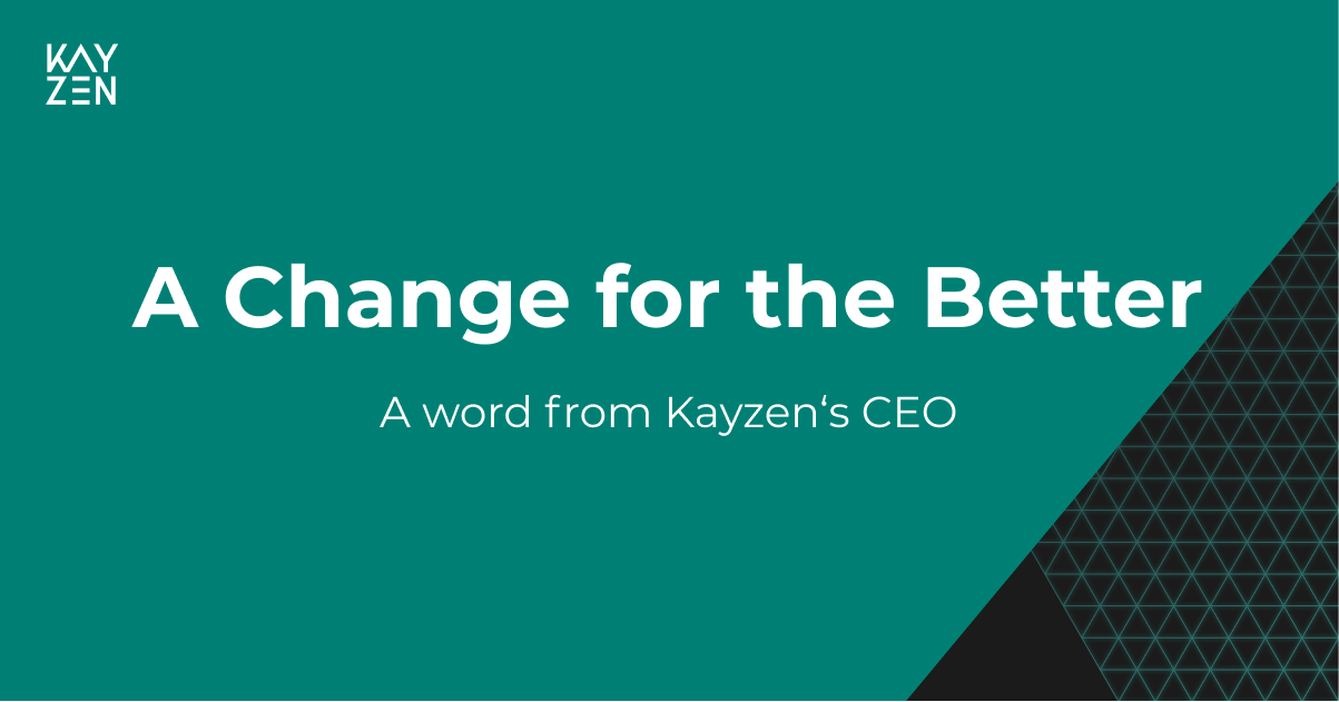 A word from Kayzen's CEO